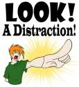 LOOK!!! a distraction.