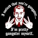 I'm a pretty gangster myself